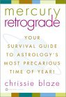 Mercury Retrograde: Your Survival Guide to Astrology's Most Precarious Time of the Year!, by Chrissie Blaze